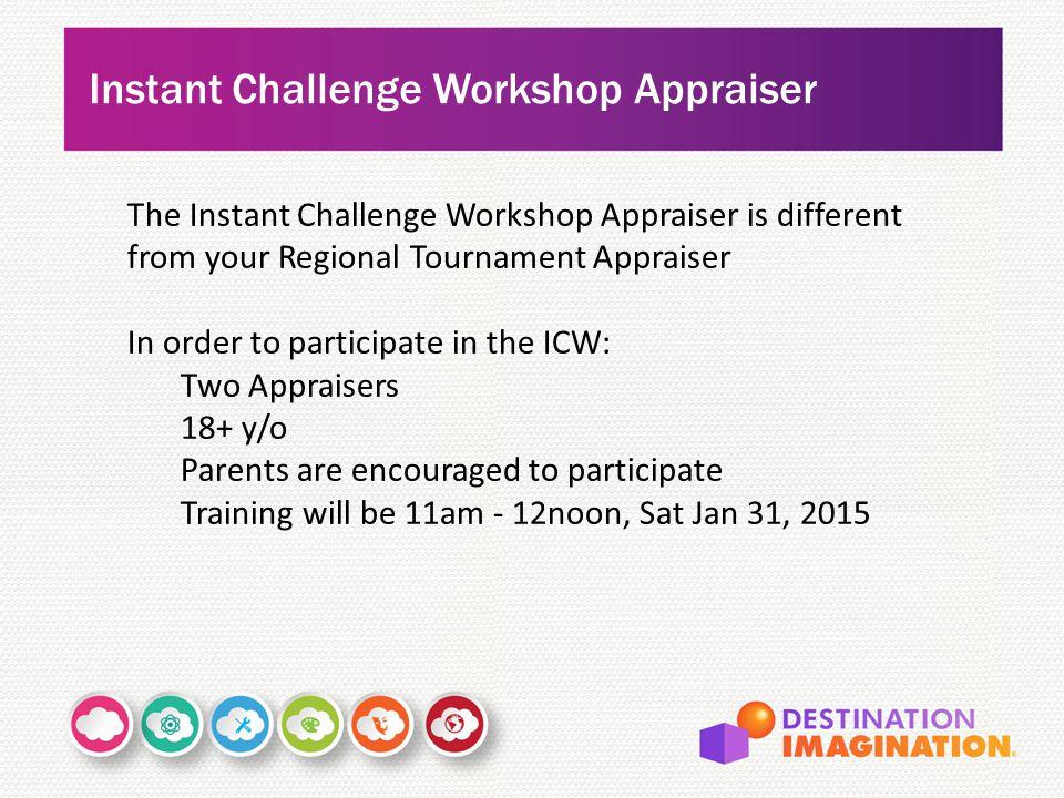 Instant Challenge Workshop Appraiser The Instant Challenge Workshop Appraiser is different from your Regional Tournament Appraiser In order to partici