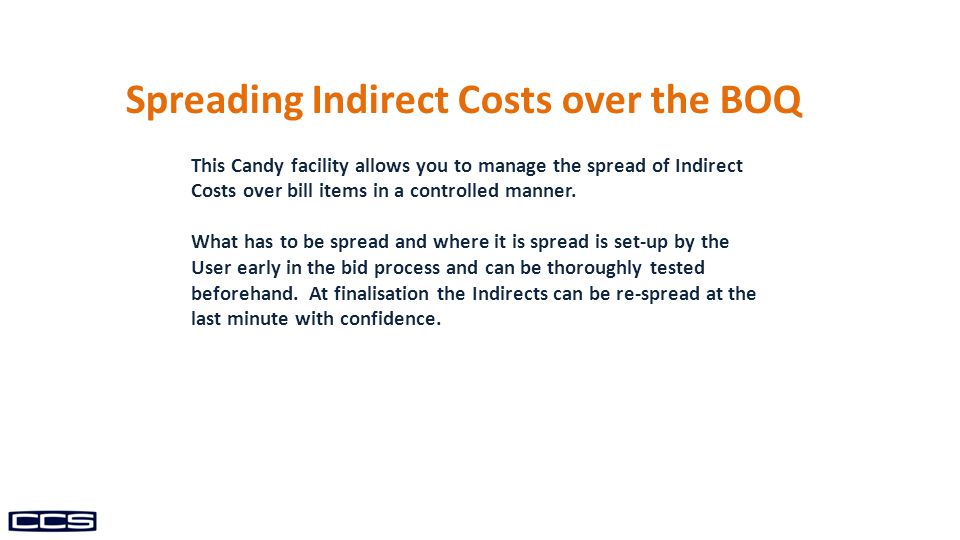 Spreading Indirect Costs over the BOQ This Candy facility allows you to manage the spread of Indirect Costs over bill items in a controlled manner.