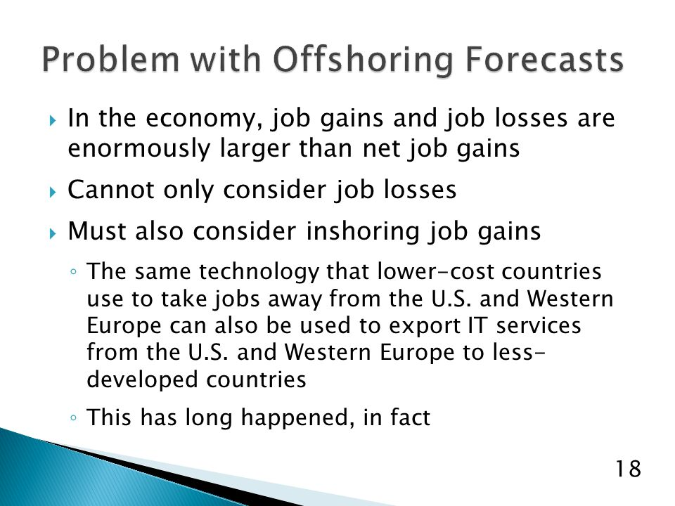  In the economy, job gains and job losses are enormously larger than net job gains  Cannot only consider job losses  Must also consider inshoring job gains ◦ The same technology that lower-cost countries use to take jobs away from the U.S.