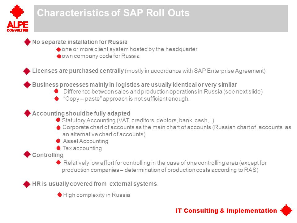 IT Consulting & Implementation Characteristics of SAP Roll Outs No separate installation for Russia one or more client system hosted by the headquarte