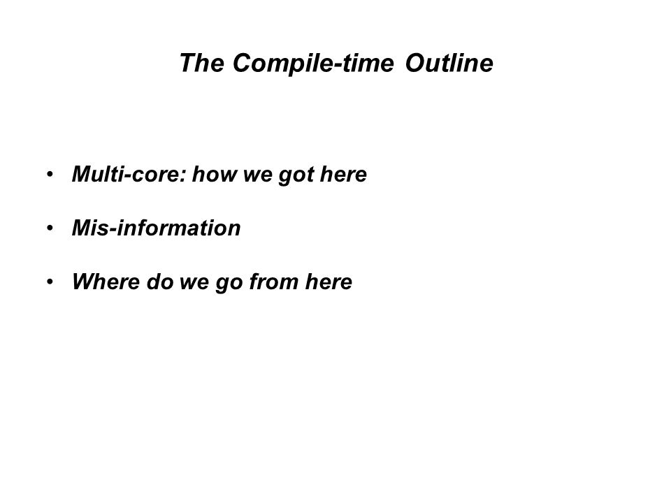 Outline Multi-core: how we got here Mis-information Where we go from here