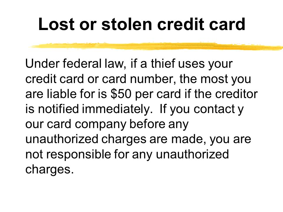 Under federal law, if a thief uses your credit card or card number, the most you are liable for is $50 per card if the creditor is notified immediatel