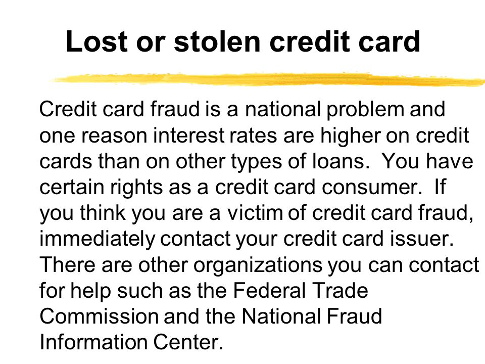 Credit card fraud is a national problem and one reason interest rates are higher on credit cards than on other types of loans. You have certain rights