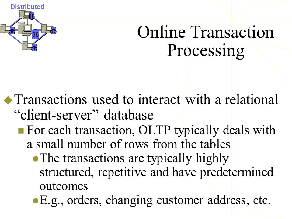 " Transactions used to interact with a relational ""client-server"" database For each transaction, OLTP typically deals with a small number of rows from"
