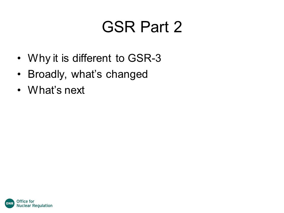 GSR Part 2 Why it is different to GSR-3 Broadly, what's changed What's next