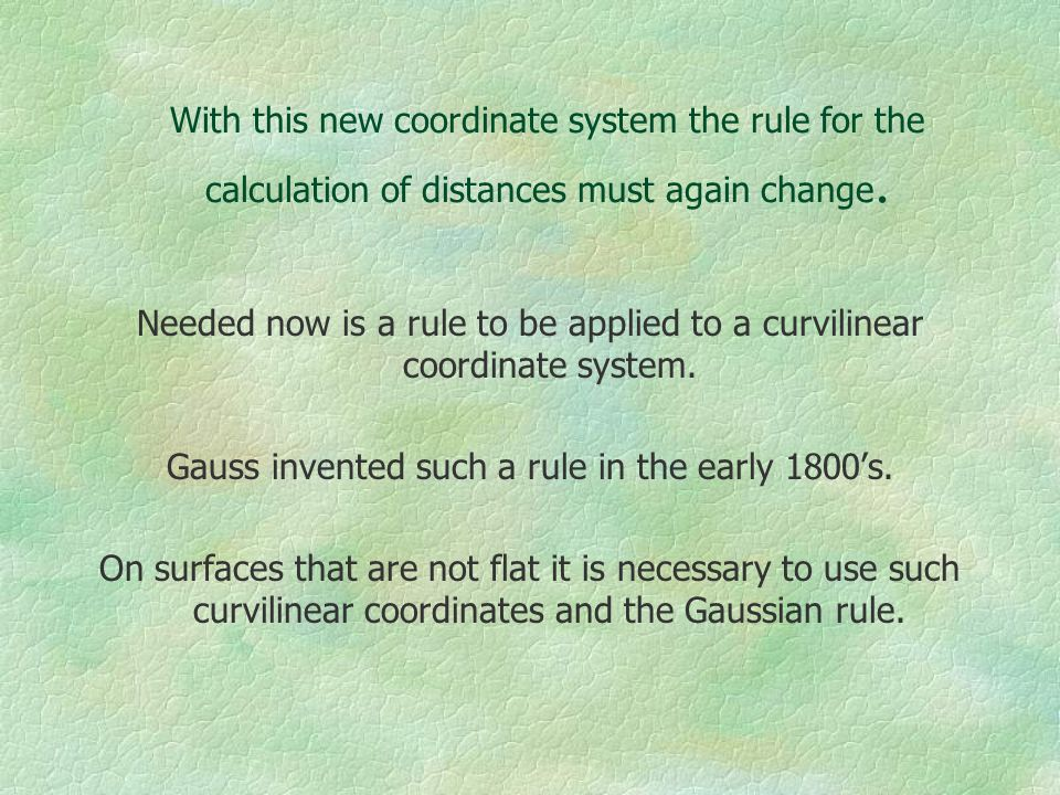 With this new coordinate system the rule for the calculation of distances must again change.