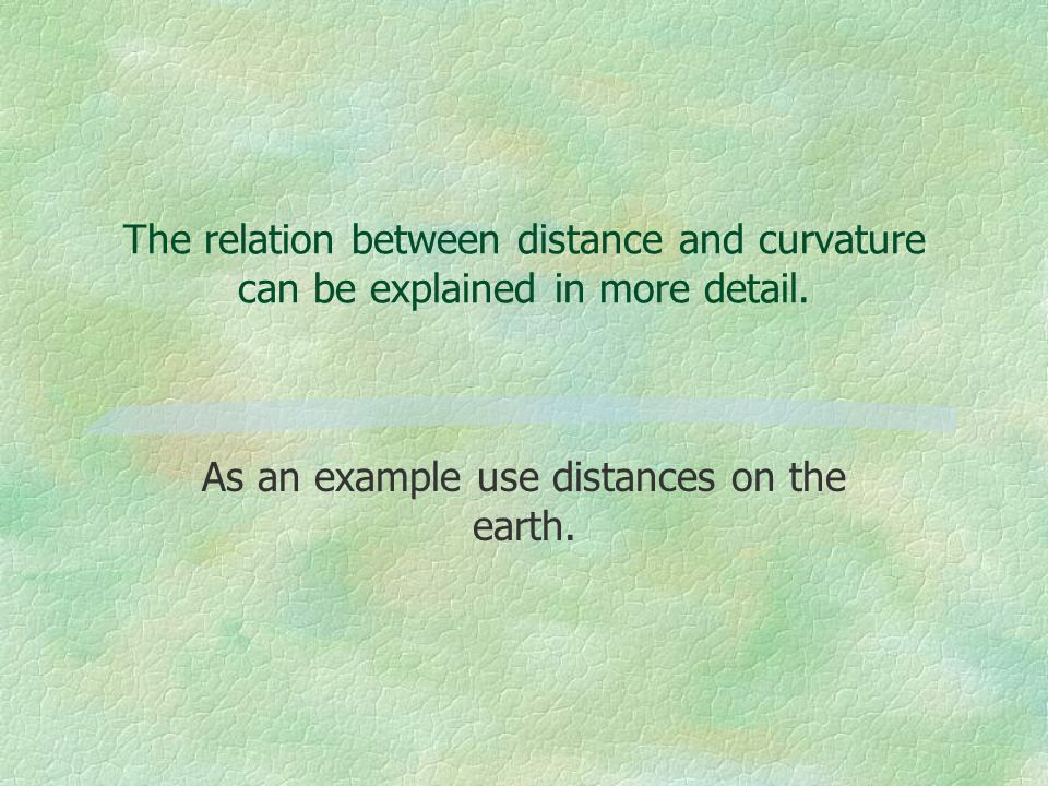 The relation between distance and curvature can be explained in more detail.