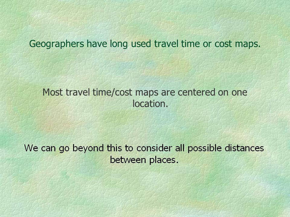 Geographers have long used travel time or cost maps.