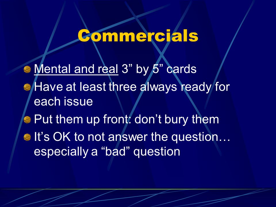 """Commercials Mental and real 3"""" by 5"""" cards Have at least three always ready for each issue Put them up front: don't bury them It's OK to not answer th"""