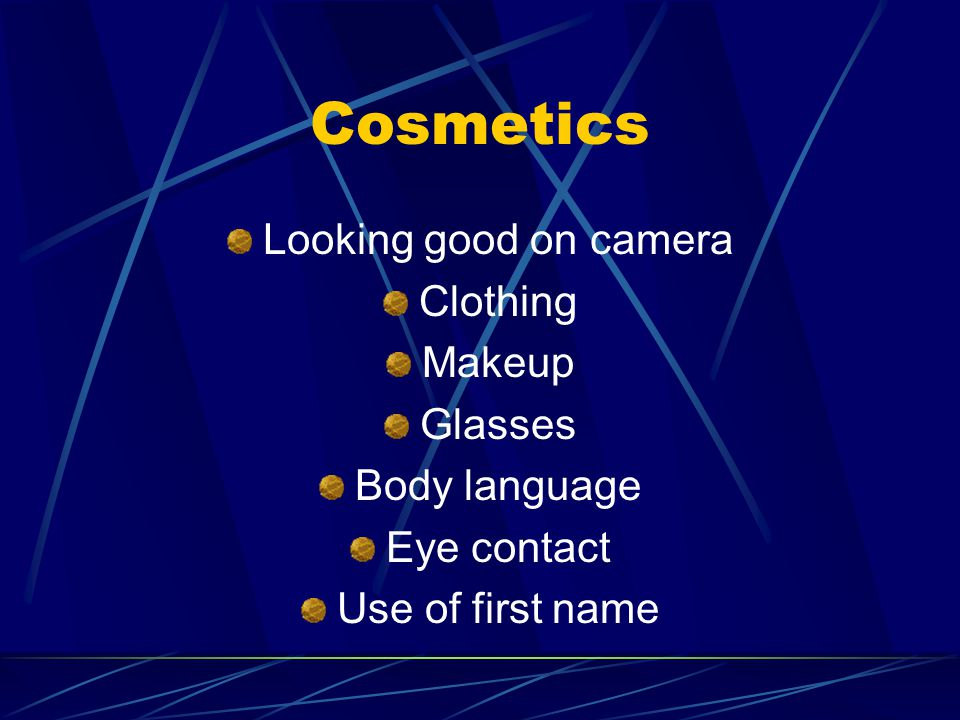 Cosmetics Looking good on camera Clothing Makeup Glasses Body language Eye contact Use of first name