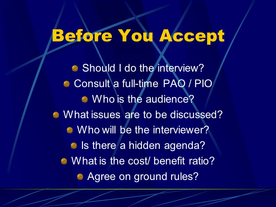 Before You Accept Should I do the interview. Consult a full-time PAO / PIO Who is the audience.