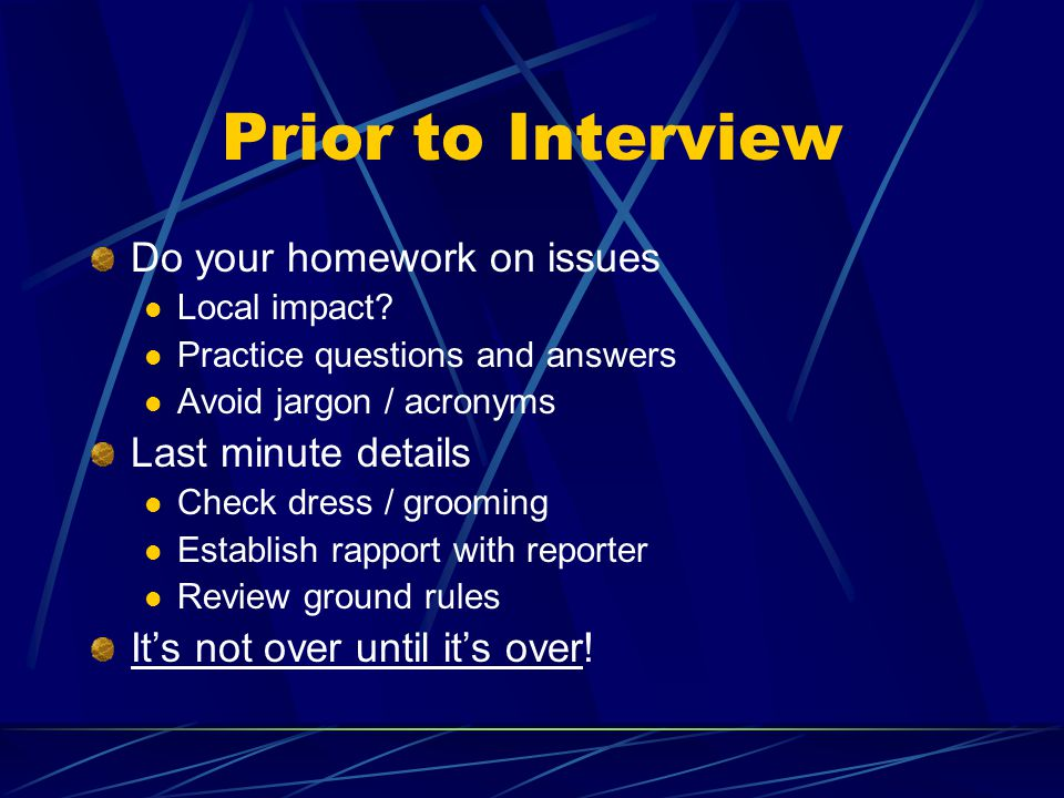 Prior to Interview Do your homework on issues Local impact.