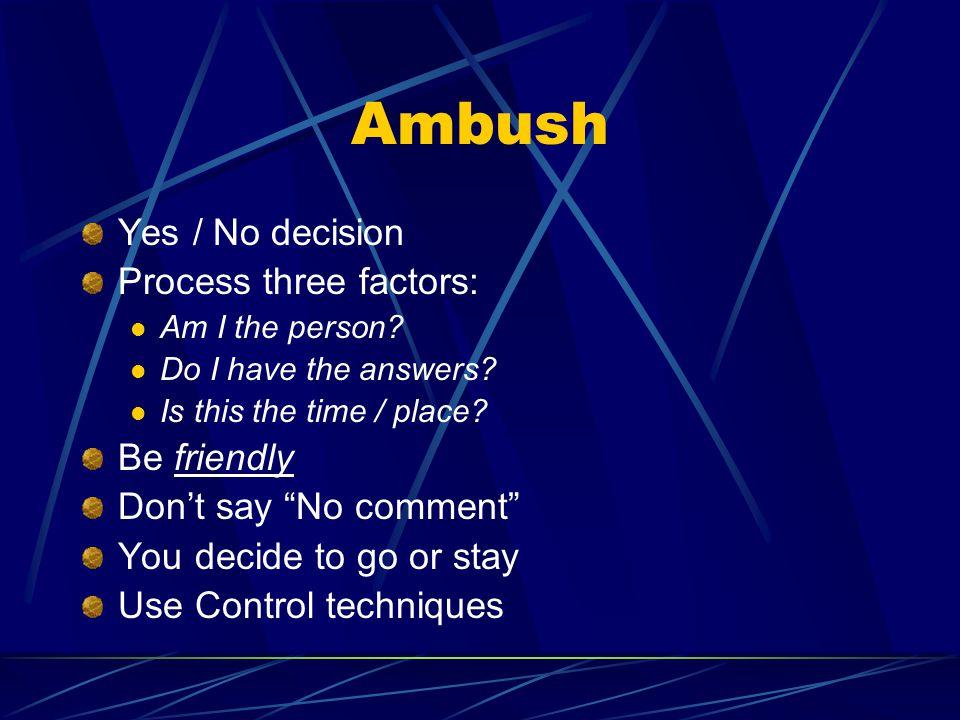 Ambush Yes / No decision Process three factors: Am I the person.
