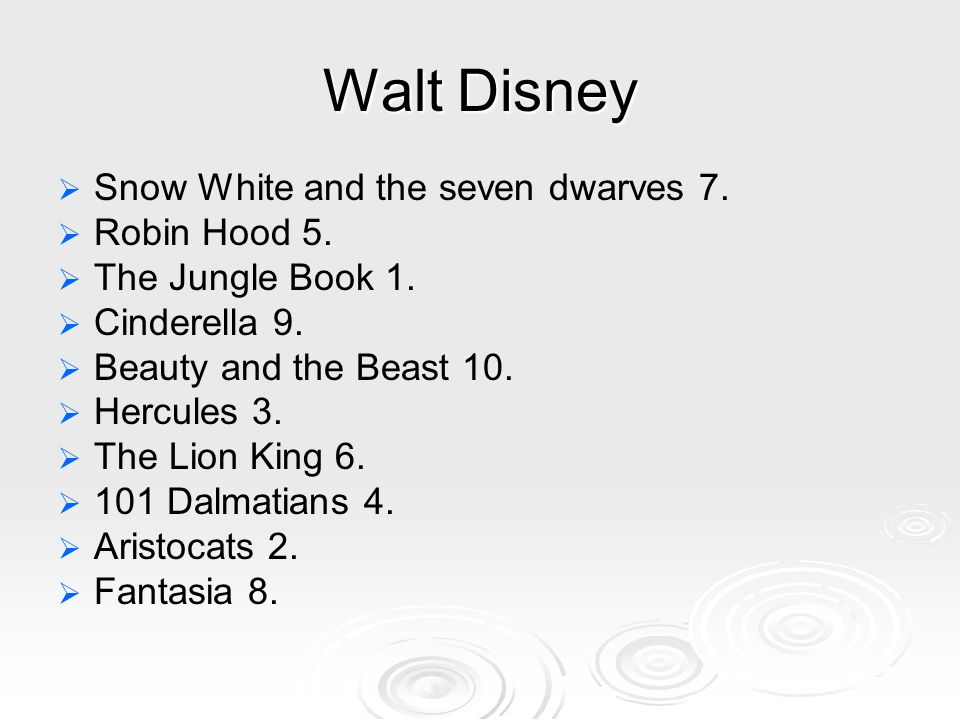 Walt Disney   Snow White and the seven dwarves 7.   Robin Hood 5.   The Jungle Book 1.   Cinderella 9.   Beauty and the Beast 10.   Hercul