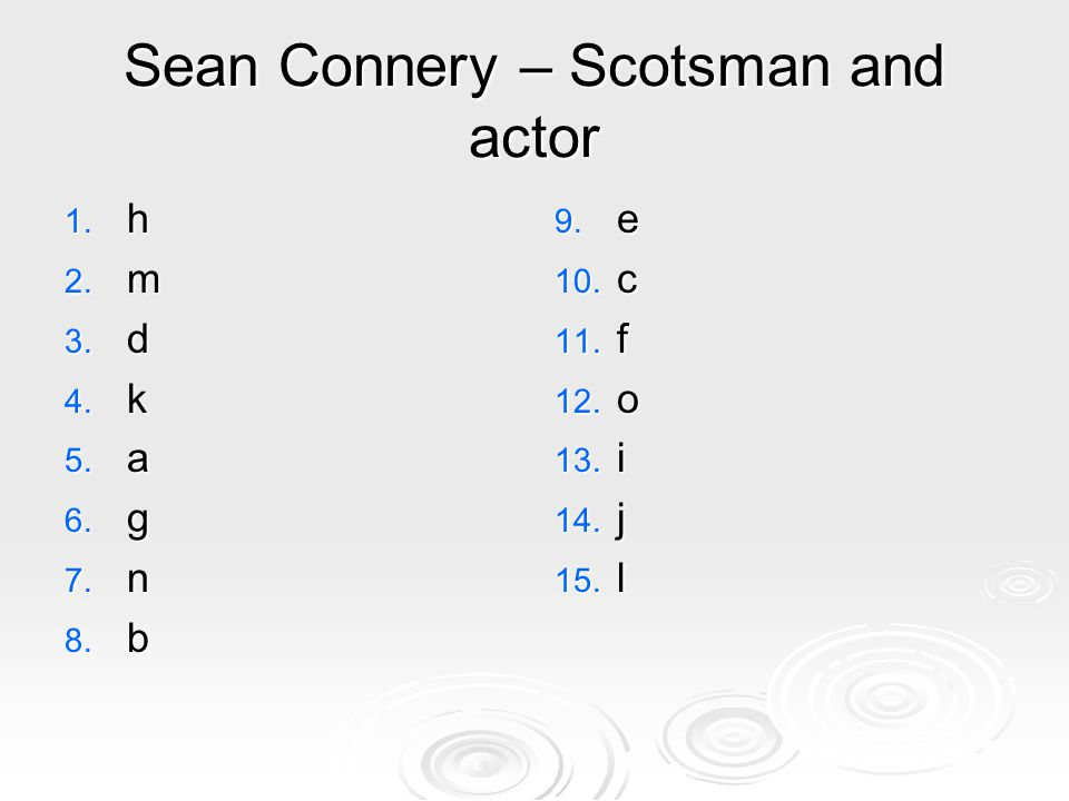 Sean Connery – Scotsman and actor 1.h 2. m 3. d 4.
