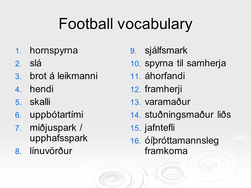 Football vocabulary 1. hornspyrna 2. 2. slá 3. 3.