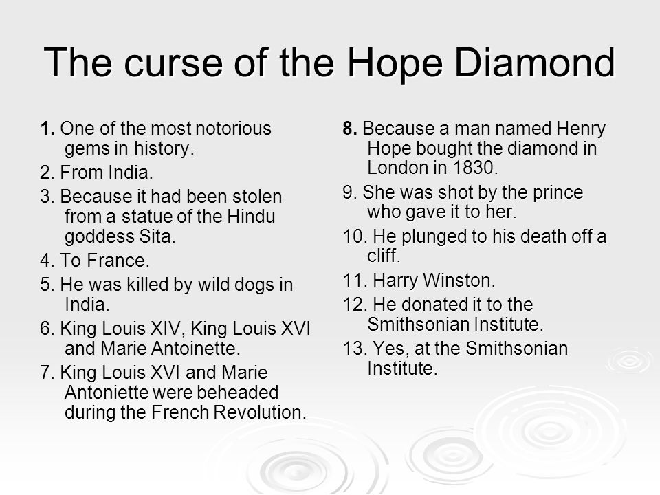 The curse of the Hope Diamond 1. One of the most notorious gems in history. 2. From India. 3. Because it had been stolen from a statue of the Hindu go