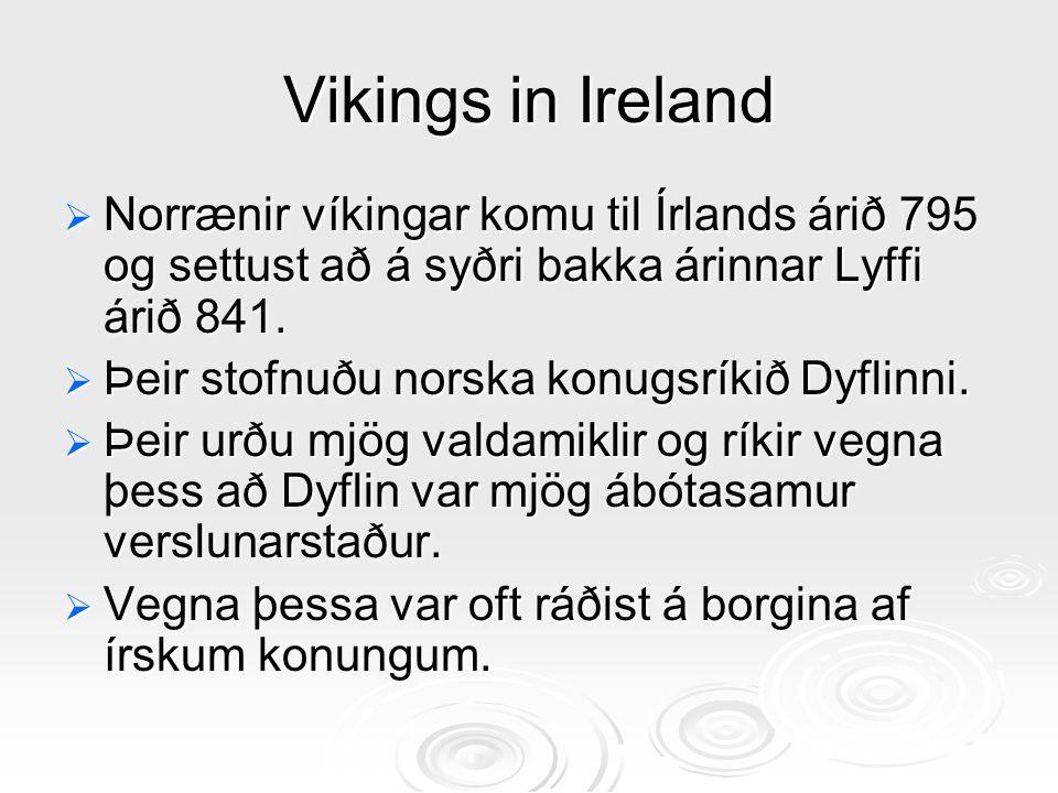 Vikings in Ireland  Norrænir víkingar komu til Írlands árið 795 og settust að á syðri bakka árinnar Lyffi árið 841.