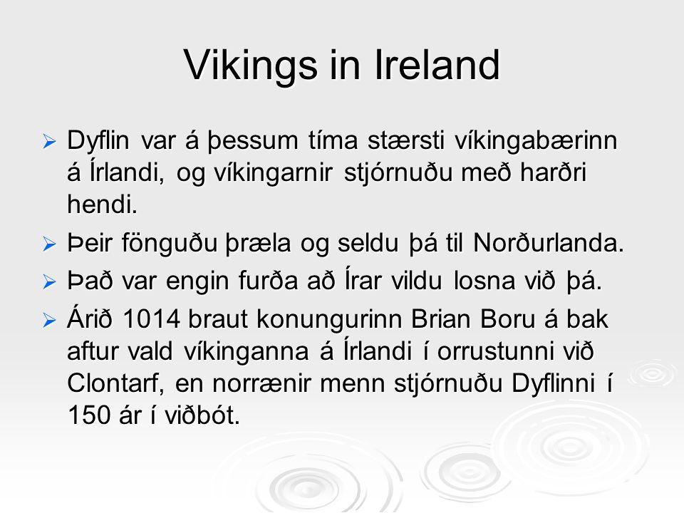 Vikings in Ireland  Dyflin var á þessum tíma stærsti víkingabærinn á Írlandi, og víkingarnir stjórnuðu með harðri hendi.