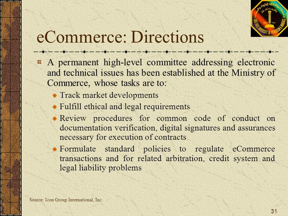31 eCommerce: Directions A permanent high-level committee addressing electronic and technical issues has been established at the Ministry of Commerce,
