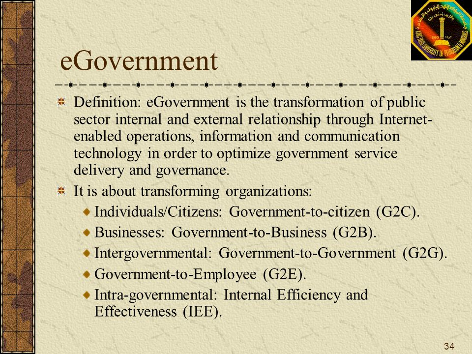 34 eGovernment Definition: eGovernment is the transformation of public sector internal and external relationship through Internet- enabled operations,