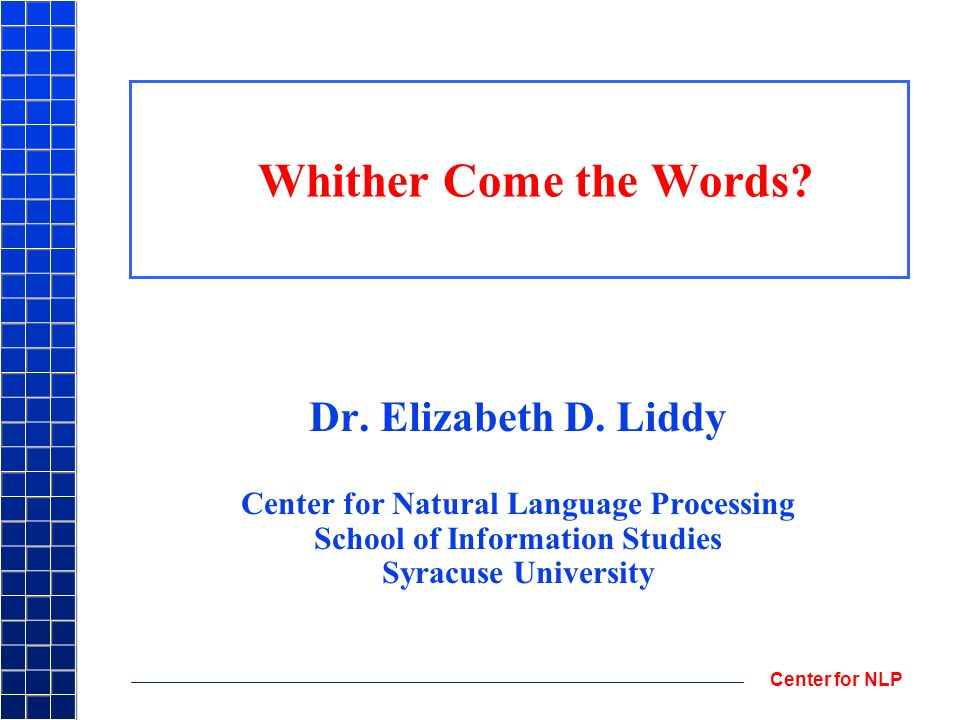 Center for NLP Whither Come the Words. Dr. Elizabeth D.