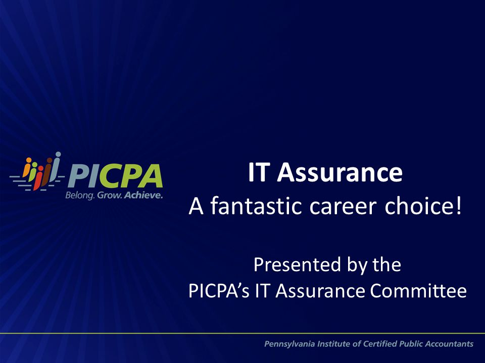 IT Assurance A fantastic career choice! Presented by the PICPA's IT Assurance Committee