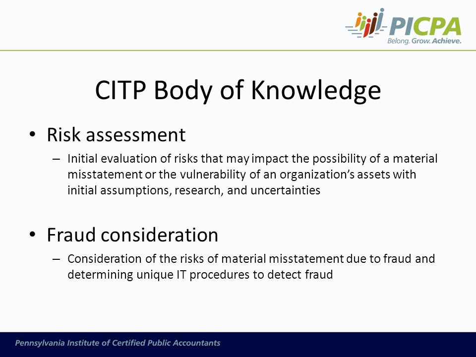 CITP Body of Knowledge Risk assessment – Initial evaluation of risks that may impact the possibility of a material misstatement or the vulnerability o