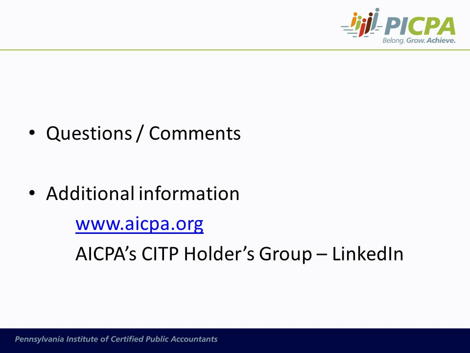 Questions / Comments Additional information www.aicpa.org AICPA's CITP Holder's Group – LinkedIn