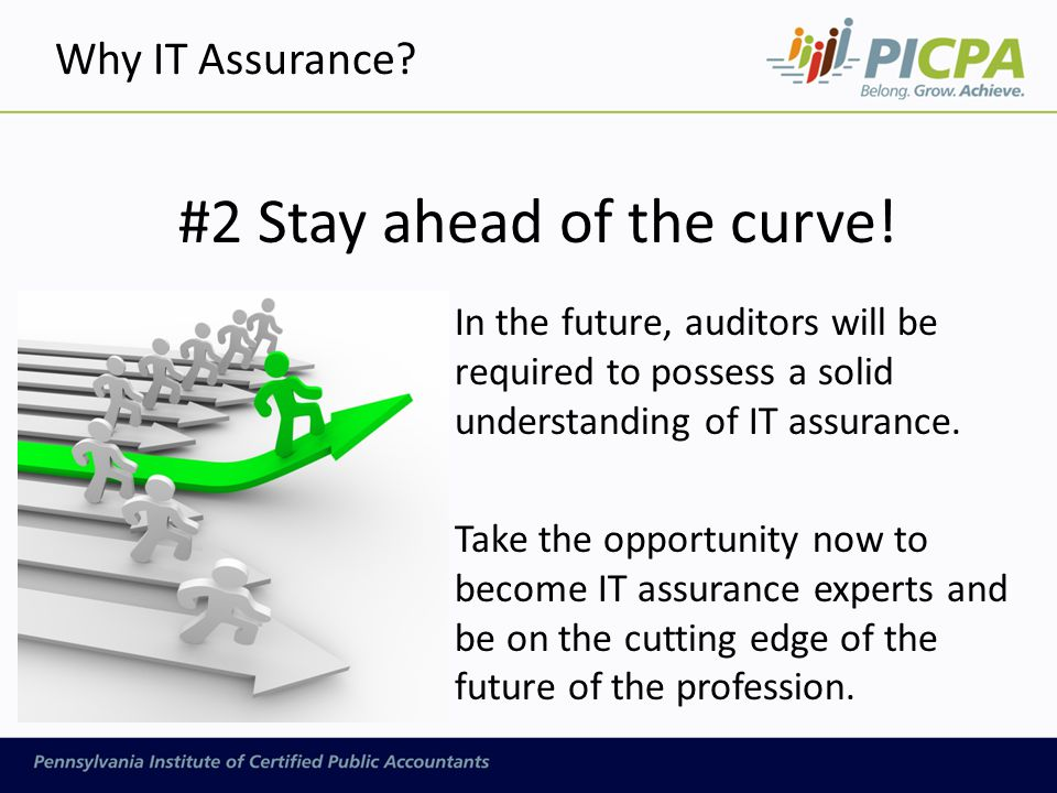 #2 Stay ahead of the curve! In the future, auditors will be required to possess a solid understanding of IT assurance. Take the opportunity now to bec