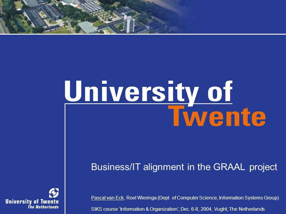 1/36 Business/IT alignment in the GRAAL project Pascal van Eck, Roel Wieringa (Dept.