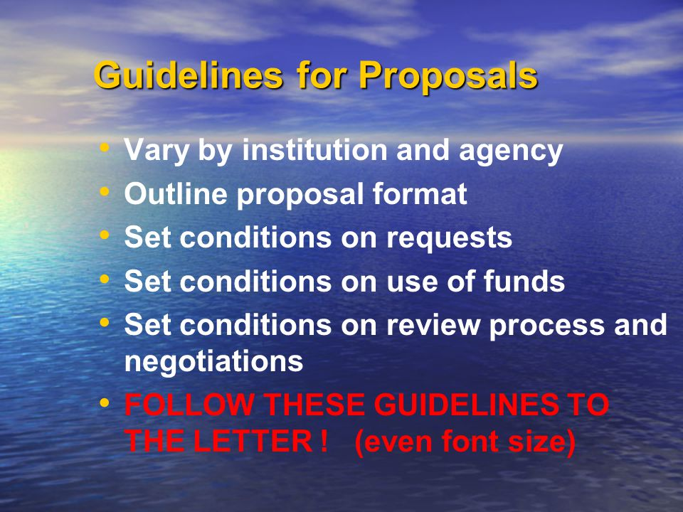 Types of Proposals Letter of proposal: usually expanded Statement of Work Preliminary proposal: used by agency to decide if proposer should develop it further Expanded proposal: contains all of the necessary information to be used in the review process Revised proposal: modified subject to comments by reviewers