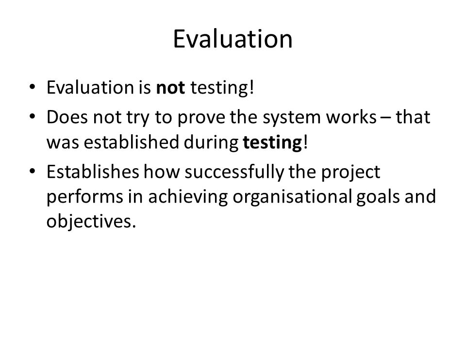 Evaluation is not testing.E.g. an organisation wanted to improve profit.