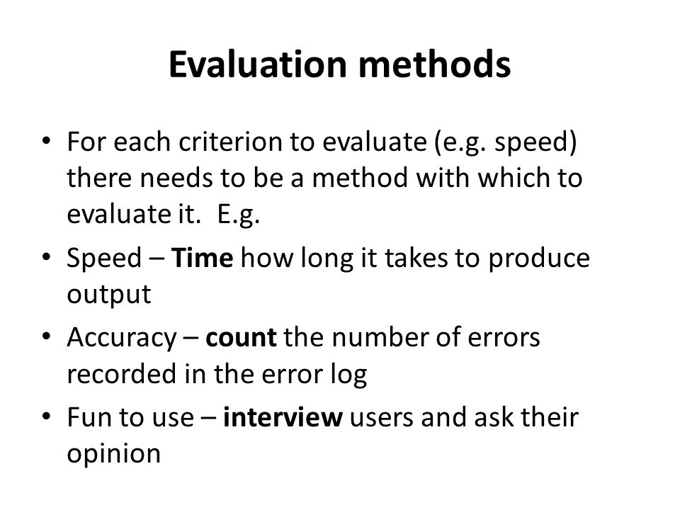 Remember Evaluation criteria are topics to study Evaluation methods are actions taken to study the topic.