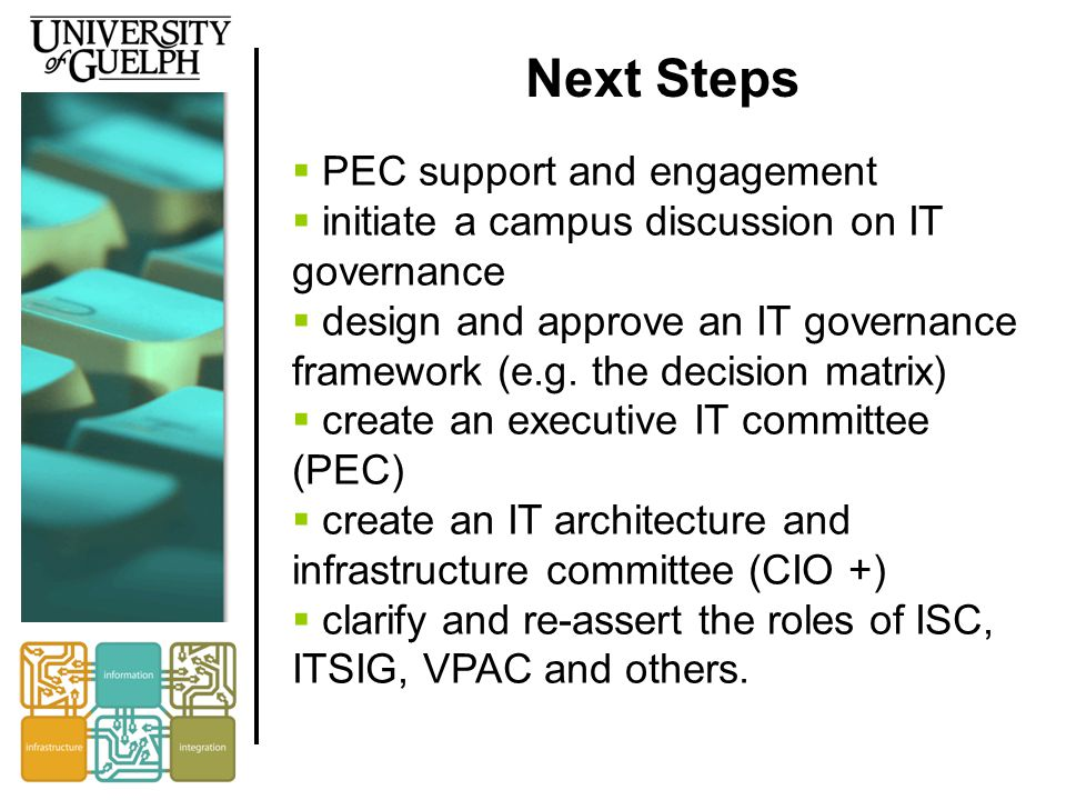 Next Steps  PEC support and engagement  initiate a campus discussion on IT governance  design and approve an IT governance framework (e.g.