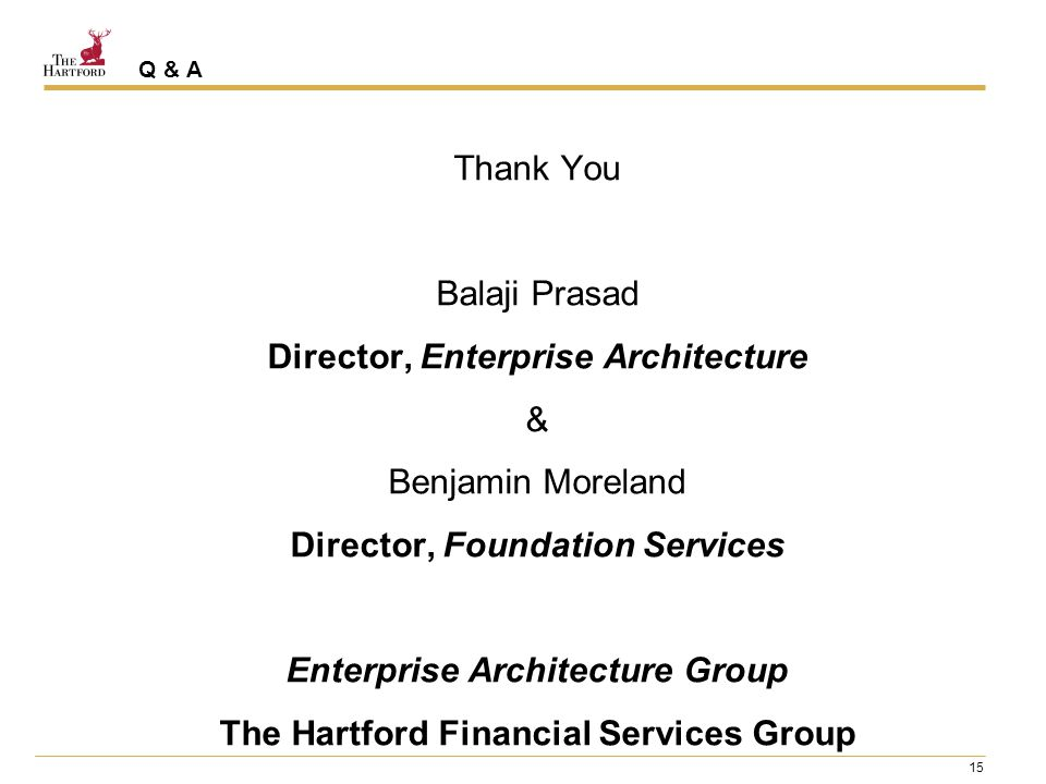 15 Q & A Thank You Balaji Prasad Director, Enterprise Architecture & Benjamin Moreland Director, Foundation Services Enterprise Architecture Group The