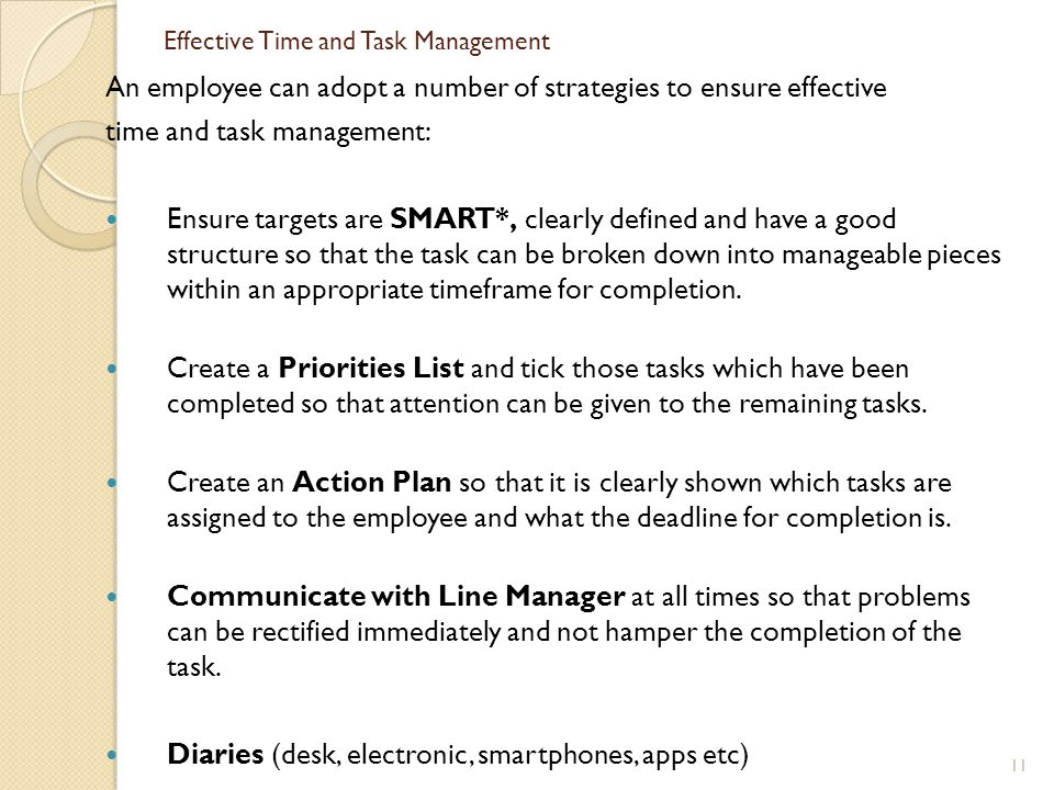 Effective Time and Task Management An employee can adopt a number of strategies to ensure effective time and task management: Ensure targets are SMART