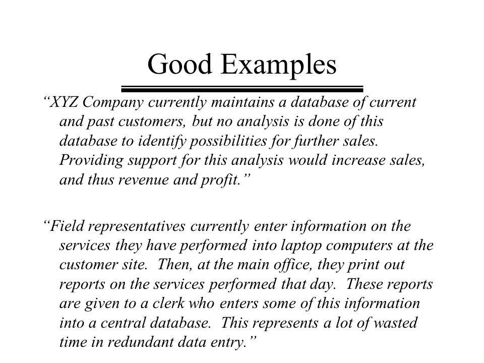 "Good Examples ""XYZ Company currently maintains a database of current and past customers, but no analysis is done of this database to identify possibil"