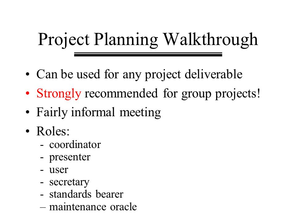 Project Planning Walkthrough Can be used for any project deliverable Strongly recommended for group projects! Fairly informal meeting Roles: -coordina