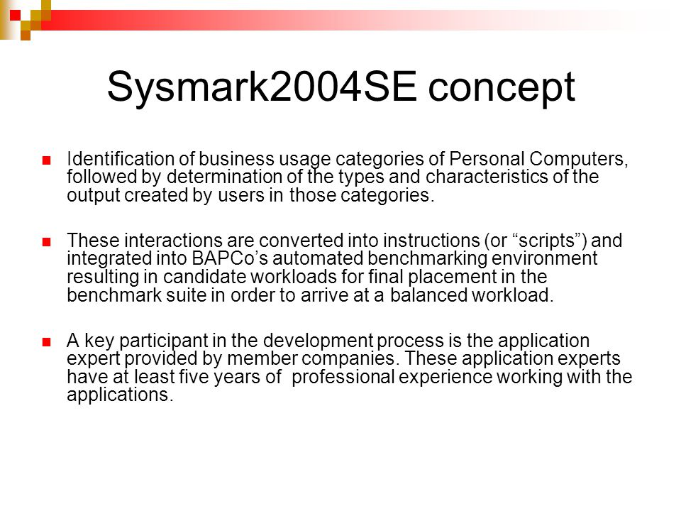 Sysmark2004SE concept Identification of business usage categories of Personal Computers, followed by determination of the types and characteristics of the output created by users in those categories.