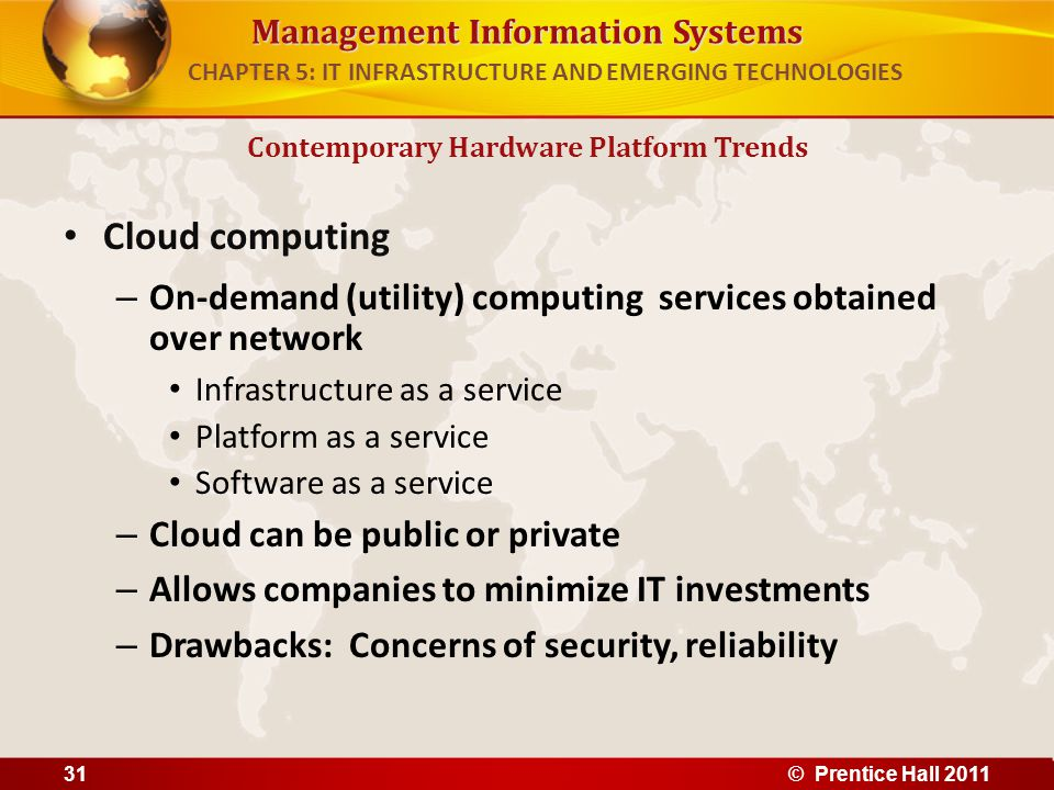 Management Information Systems Cloud computing – On-demand (utility) computing services obtained over network Infrastructure as a service Platform as