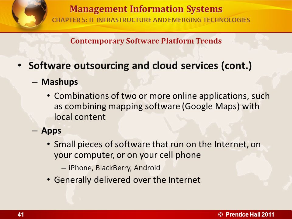 Management Information Systems Software outsourcing and cloud services (cont.) – Mashups Combinations of two or more online applications, such as comb