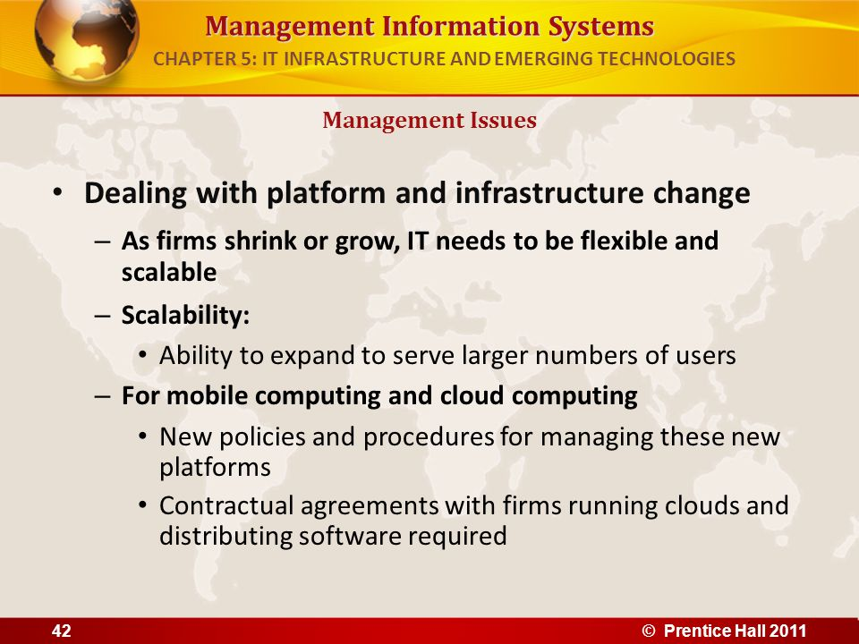 Management Information Systems Dealing with platform and infrastructure change – As firms shrink or grow, IT needs to be flexible and scalable – Scala