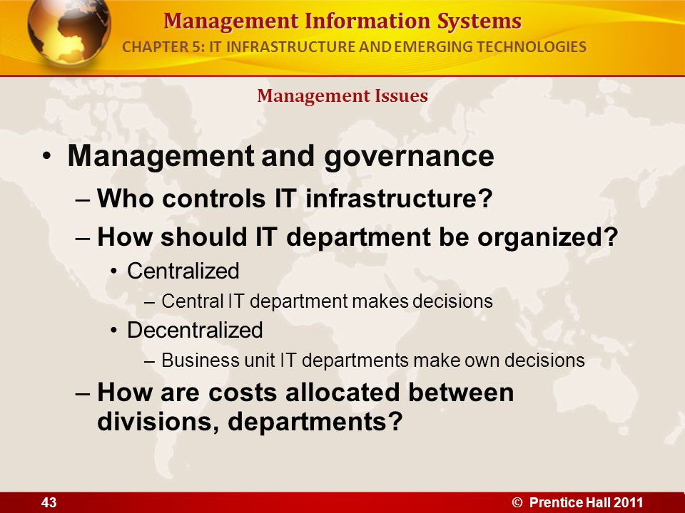 Management Information Systems Management and governance –Who controls IT infrastructure? –How should IT department be organized? Centralized –Central
