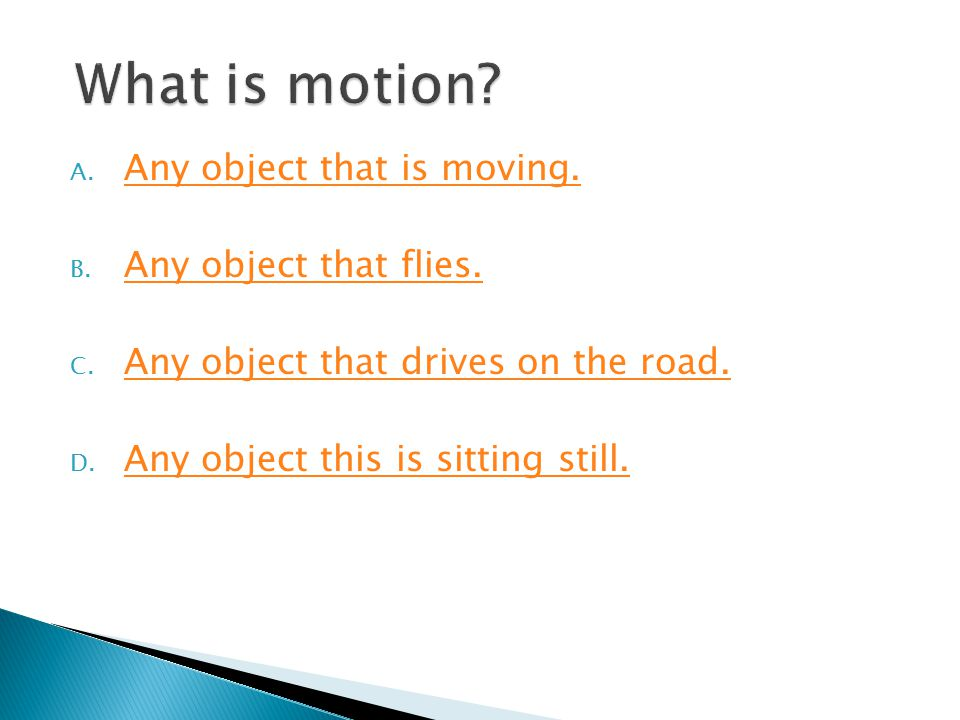  Let's see what we've learned so far about motion!  Give this quiz a try and test your motion knowledge!