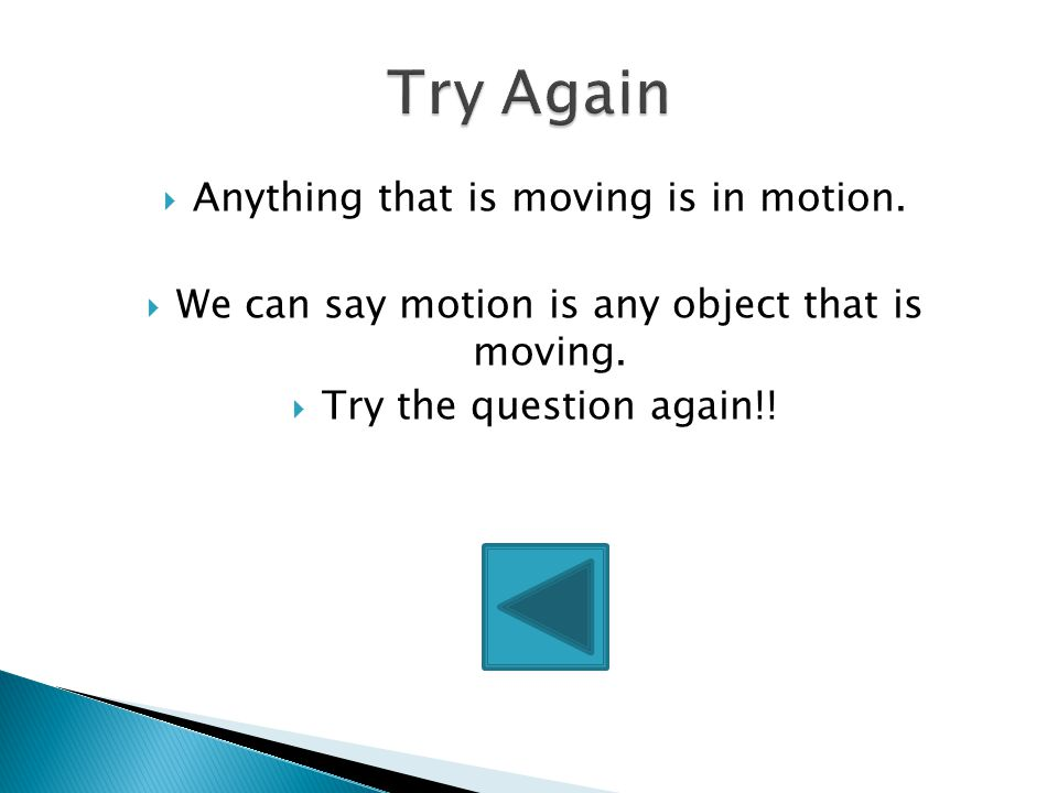  You're right!  Motion is described as any object that is moving!