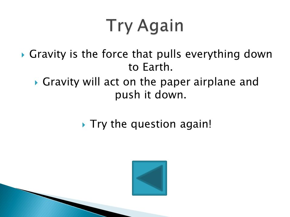  YES! The airplane lands because gravity is pushing it down!  Keep at it! You're doing a great job!!