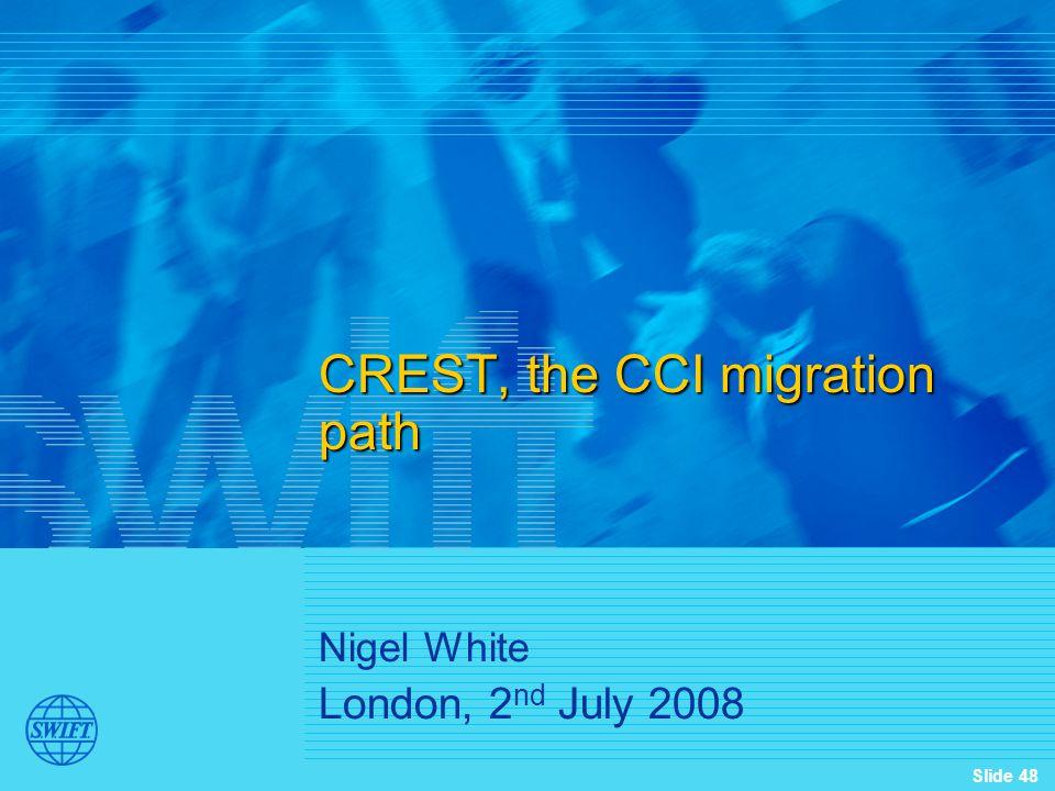 Slide 48 Nigel White London, 2 nd July 2008 CREST, the CCI migration path