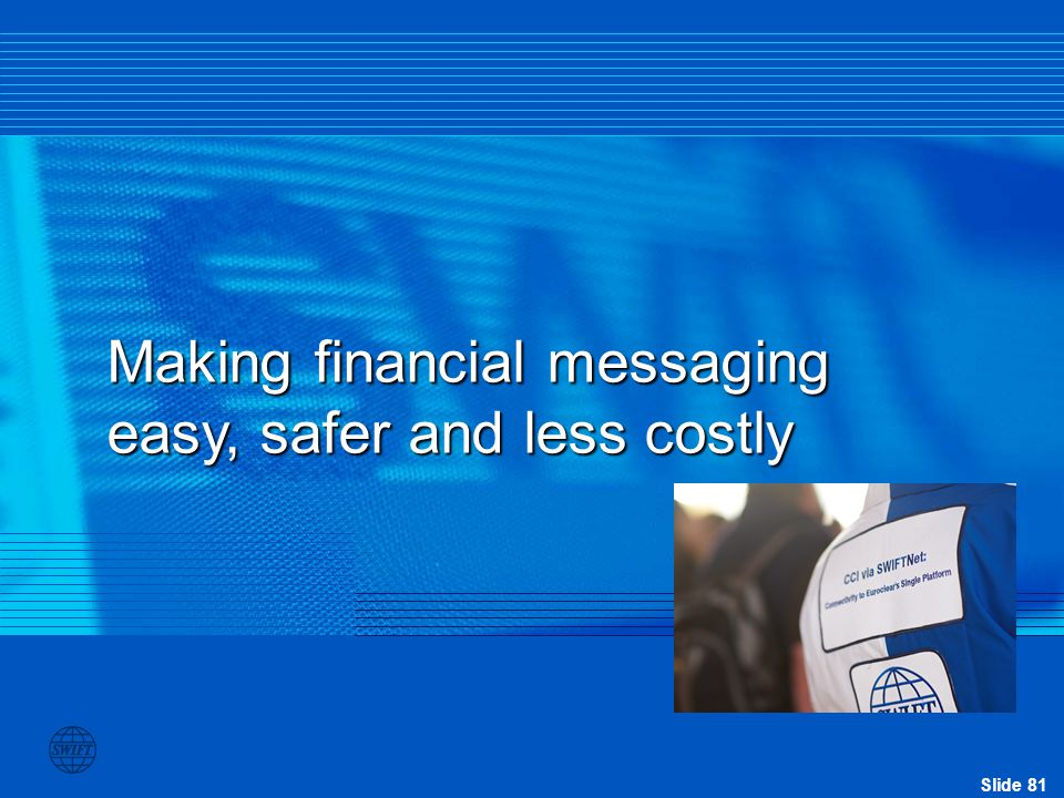Slide 81 Making financial messaging easy, safer and less costly