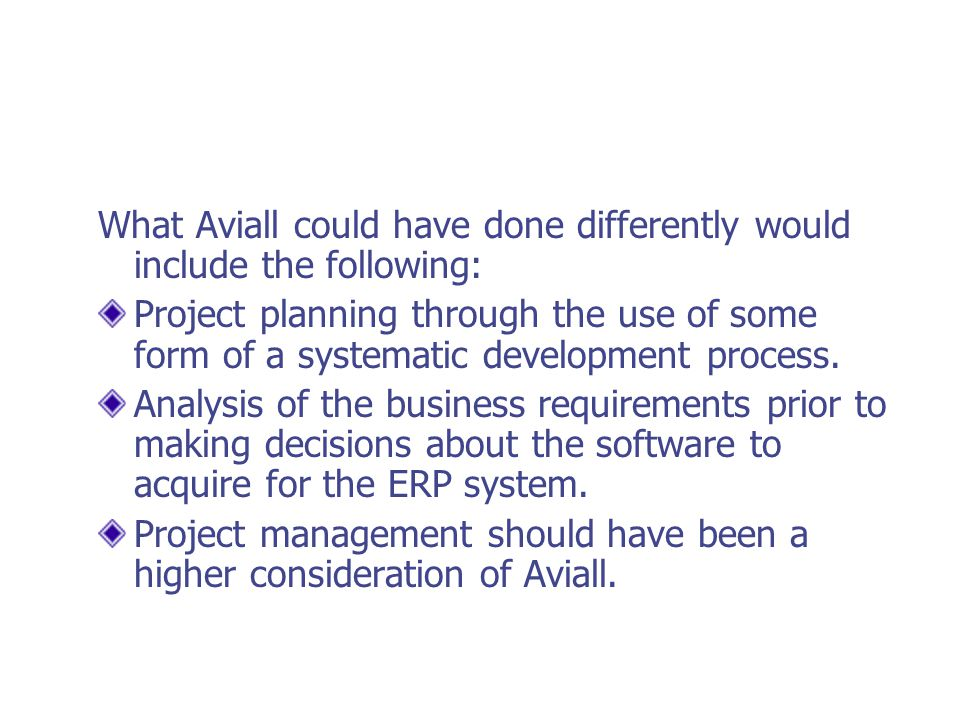 What Aviall could have done differently would include the following: Project planning through the use of some form of a systematic development process.